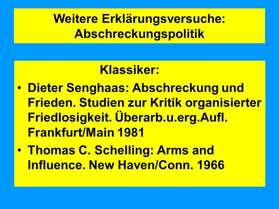 Weitere Erklärungsversuche: Abschreckungspolitik Klassiker: Dieter Senghaas: Abschreckung und Frieden.