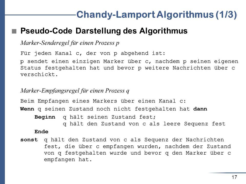 17 Chandy-Lamport Algorithmus (1/3) Pseudo-Code Darstellung des Algorithmus