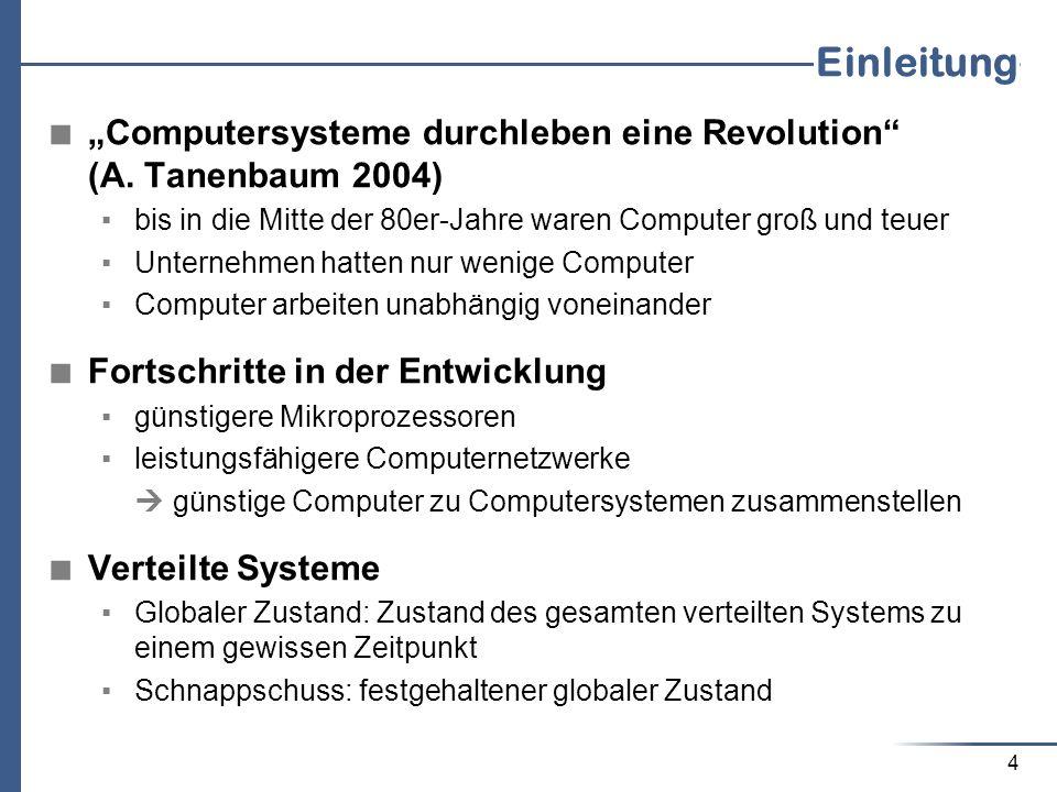 4 Einleitung Computersysteme durchleben eine Revolution (A. Tanenbaum 2004) bis in die Mitte der 80er-Jahre waren Computer groß und teuer Unternehmen