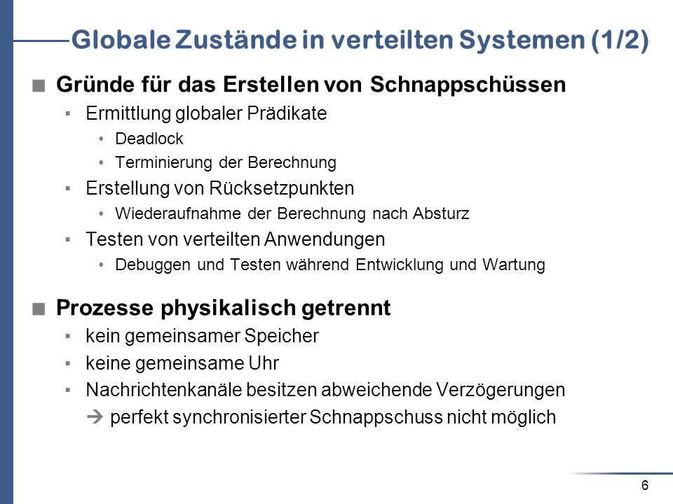 7 Globale Zustände in verteilten Systemen (2/2) Schnappschuss einer Überweisung Nach dem Fortsetzen der Berechnung mit dem festgehaltenen Zustand: 100 zuviel im verteilten System