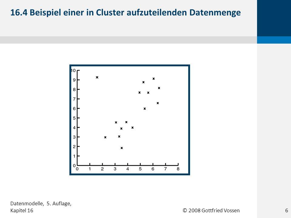 © 2008 Gottfried Vossen 16.5 Erstes Clustering 7 Datenmodelle, 5. Auflage, Kapitel 16