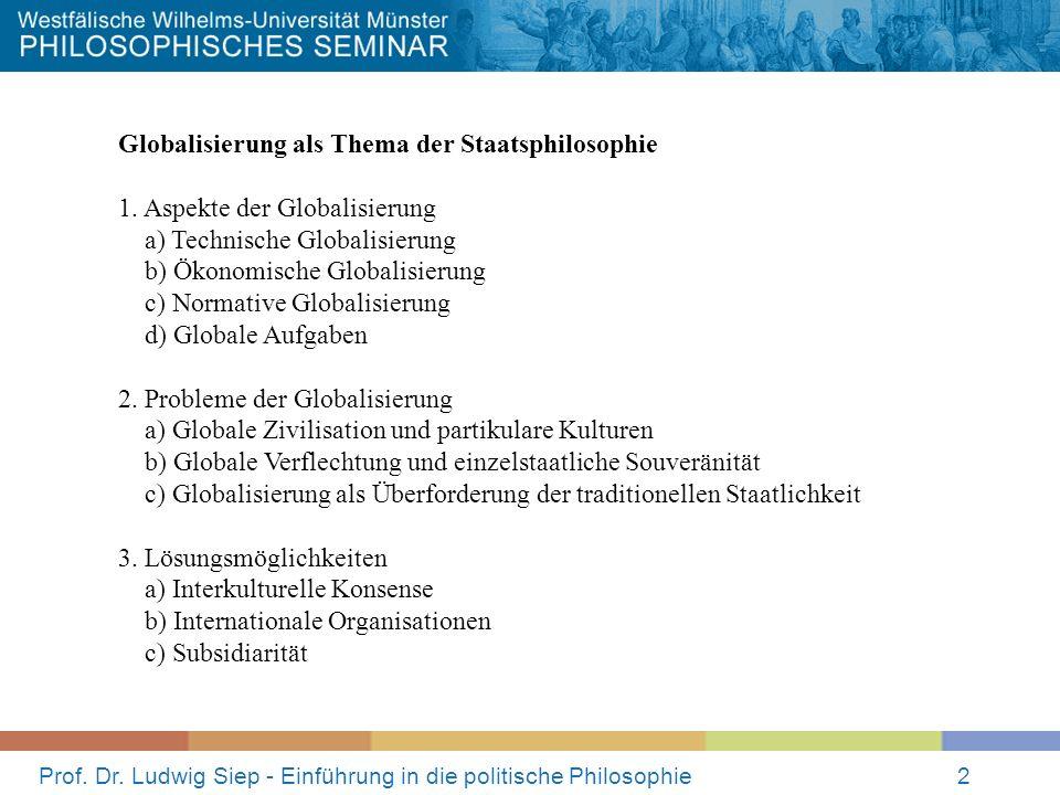 Prof. Dr. Ludwig Siep - Einführung in die politische Philosophie2 Globalisierung als Thema der Staatsphilosophie 1. Aspekte der Globalisierung a) Tech