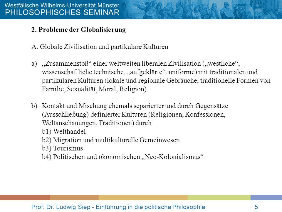 Prof. Dr. Ludwig Siep - Einführung in die politische Philosophie5 2. Probleme der Globalisierung A. Globale Zivilisation und partikulare Kulturen a)Zu