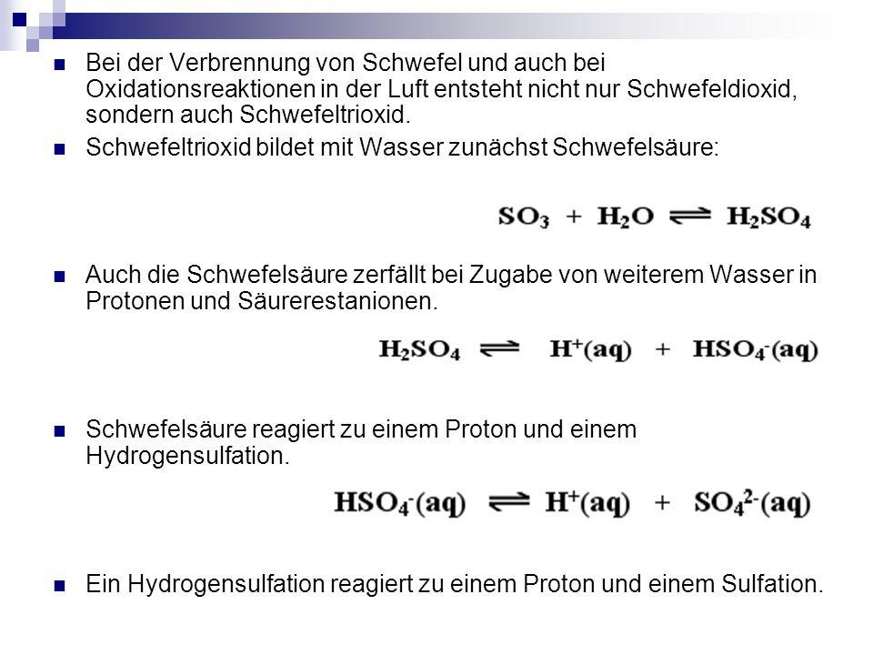 Bei der Verbrennung von Schwefel und auch bei Oxidationsreaktionen in der Luft entsteht nicht nur Schwefeldioxid, sondern auch Schwefeltrioxid. Schwef