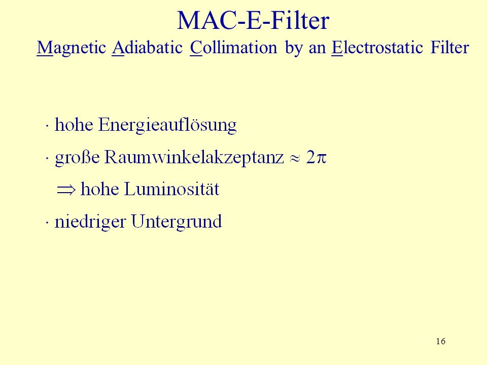 16 MAC-E-Filter Magnetic Adiabatic Collimation by an Electrostatic Filter