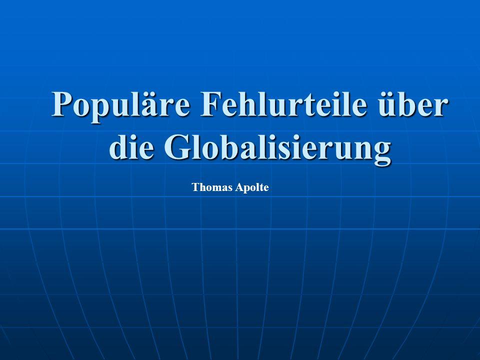 Populäre Fehlurteile über die Globalisierung Thomas Apolte