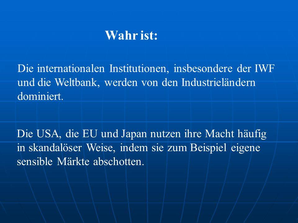 Die internationalen Institutionen, insbesondere der IWF und die Weltbank, werden von den Industrieländern dominiert.