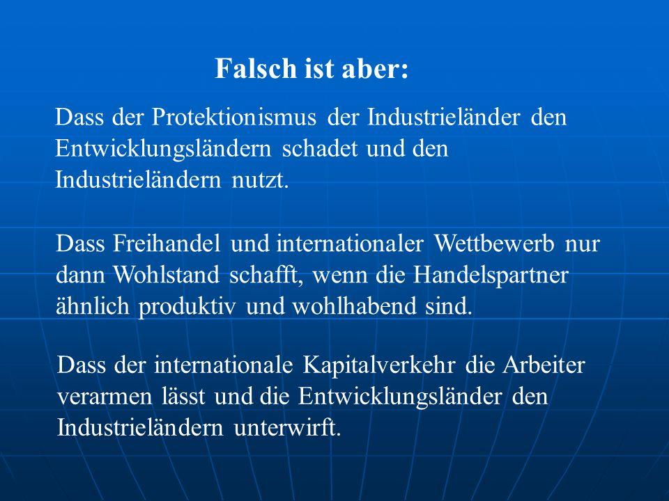 Falsch ist aber: Dass Freihandel und internationaler Wettbewerb nur dann Wohlstand schafft, wenn die Handelspartner ähnlich produktiv und wohlhabend sind.
