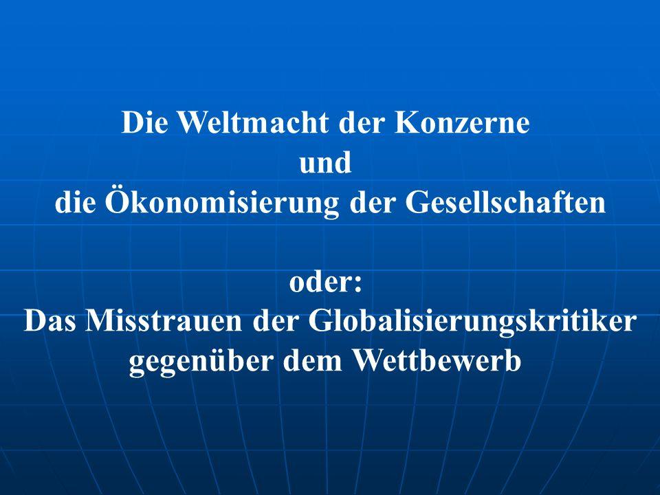 Die Weltmacht der Konzerne und die Ökonomisierung der Gesellschaften oder: Das Misstrauen der Globalisierungskritiker gegenüber dem Wettbewerb