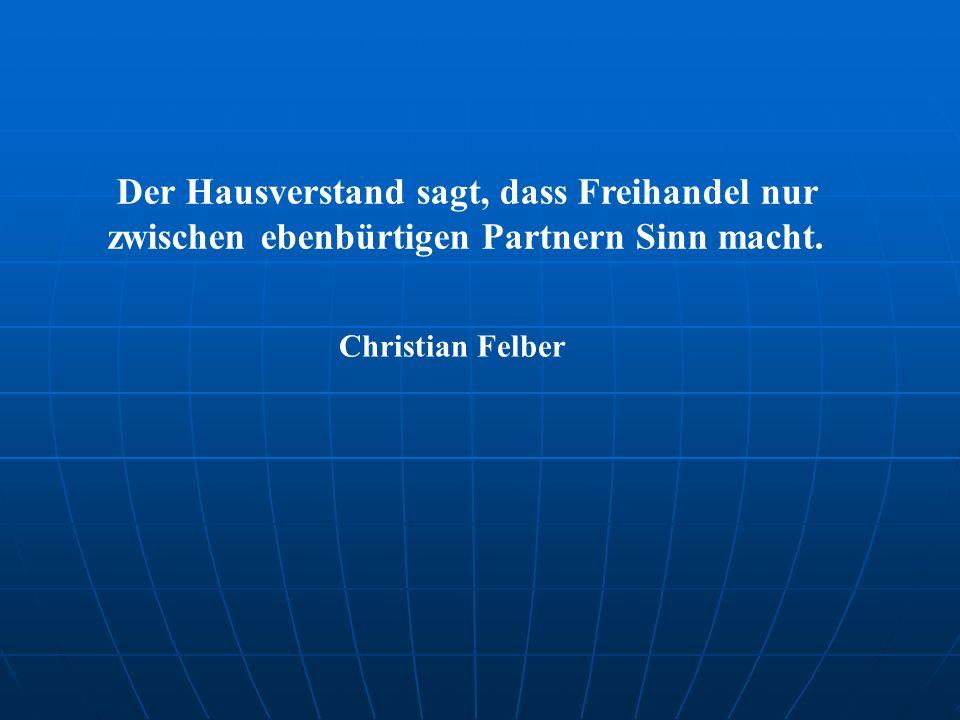 Der Hausverstand sagt, dass Freihandel nur zwischen ebenbürtigen Partnern Sinn macht.