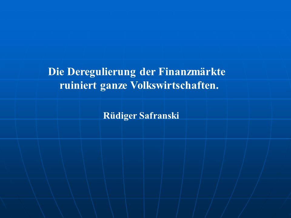 Die Deregulierung der Finanzmärkte ruiniert ganze Volkswirtschaften. Rüdiger Safranski