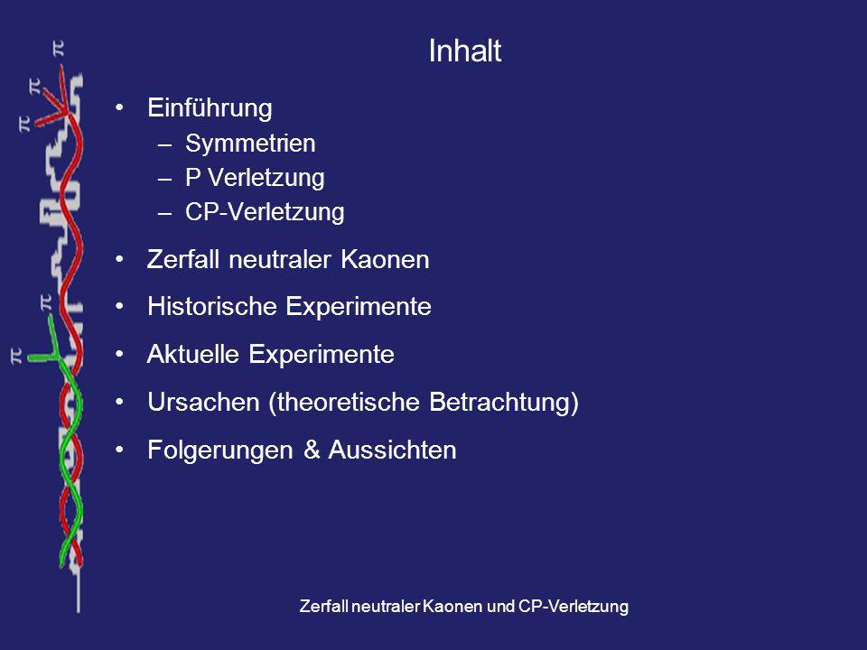 Zerfall neutraler Kaonen und CP-Verletzung Seltsamkeitsoszillationen 1974: Geweniger et al.