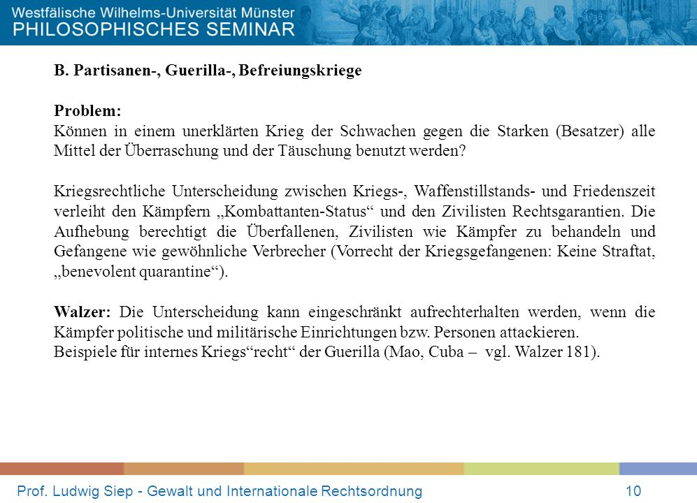 Prof. Ludwig Siep - Gewalt und Internationale Rechtsordnung10 B. Partisanen-, Guerilla-, Befreiungskriege Problem: Können in einem unerklärten Krieg d