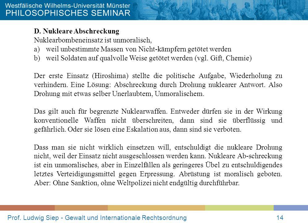 Prof. Ludwig Siep - Gewalt und Internationale Rechtsordnung14 D. Nukleare Abschreckung Nuklearbombeneinsatz ist unmoralisch, a) weil unbestimmte Masse