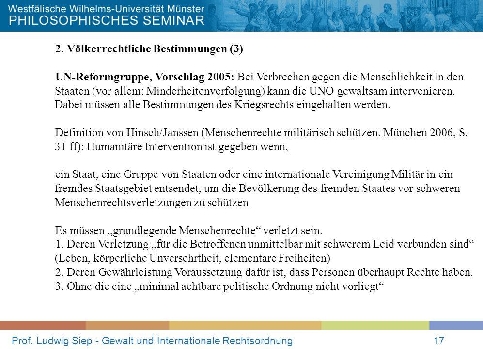 Prof. Ludwig Siep - Gewalt und Internationale Rechtsordnung17 2. Völkerrechtliche Bestimmungen (3) UN-Reformgruppe, Vorschlag 2005: Bei Verbrechen geg