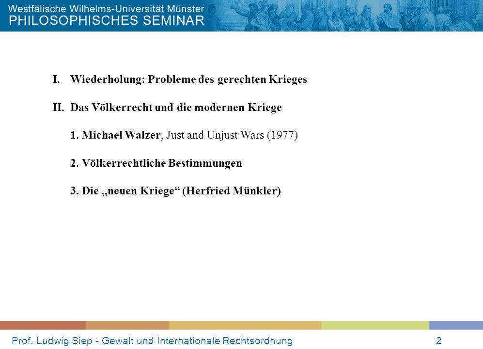 Prof. Ludwig Siep - Gewalt und Internationale Rechtsordnung2 I. Wiederholung: Probleme des gerechten Krieges II. Das Völkerrecht und die modernen Krie