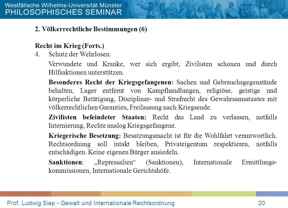 Prof. Ludwig Siep - Gewalt und Internationale Rechtsordnung20 2. Völkerrechtliche Bestimmungen (6) Recht im Krieg (Forts.) 4. Schutz der Wehrlosen. Ve