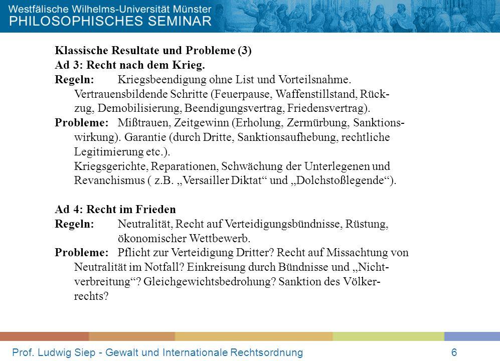 Prof. Ludwig Siep - Gewalt und Internationale Rechtsordnung6 Klassische Resultate und Probleme (3) Ad 3: Recht nach dem Krieg. Regeln: Kriegsbeendigun