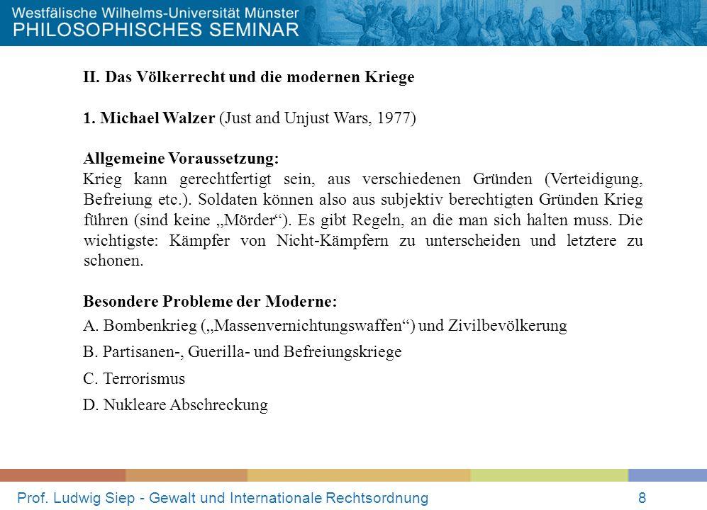Prof. Ludwig Siep - Gewalt und Internationale Rechtsordnung8 II. Das Völkerrecht und die modernen Kriege 1. Michael Walzer (Just and Unjust Wars, 1977