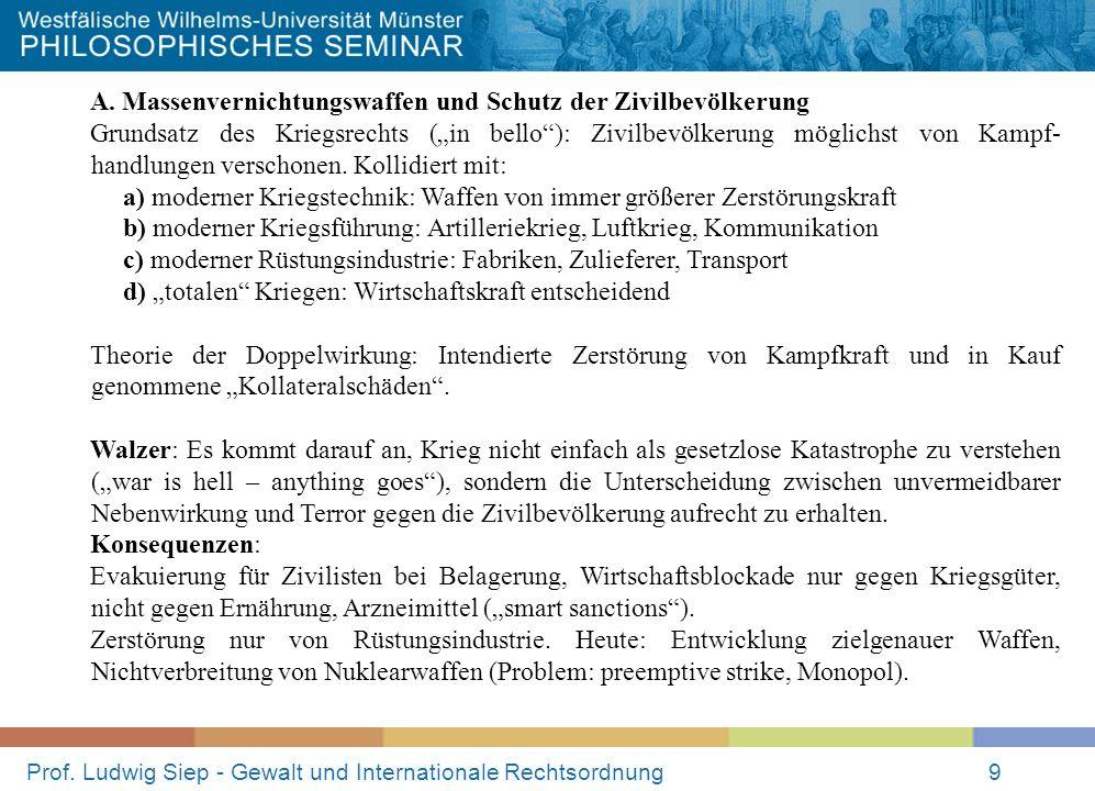 Prof. Ludwig Siep - Gewalt und Internationale Rechtsordnung9 A. Massenvernichtungswaffen und Schutz der Zivilbevölkerung Grundsatz des Kriegsrechts (i