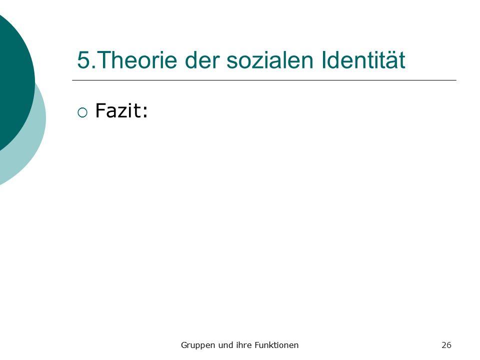 26 5.Theorie der sozialen Identität Fazit: Gruppen und ihre Funktionen