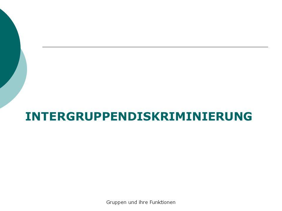 INTERGRUPPENDISKRIMINIERUNG Gruppen und ihre Funktionen