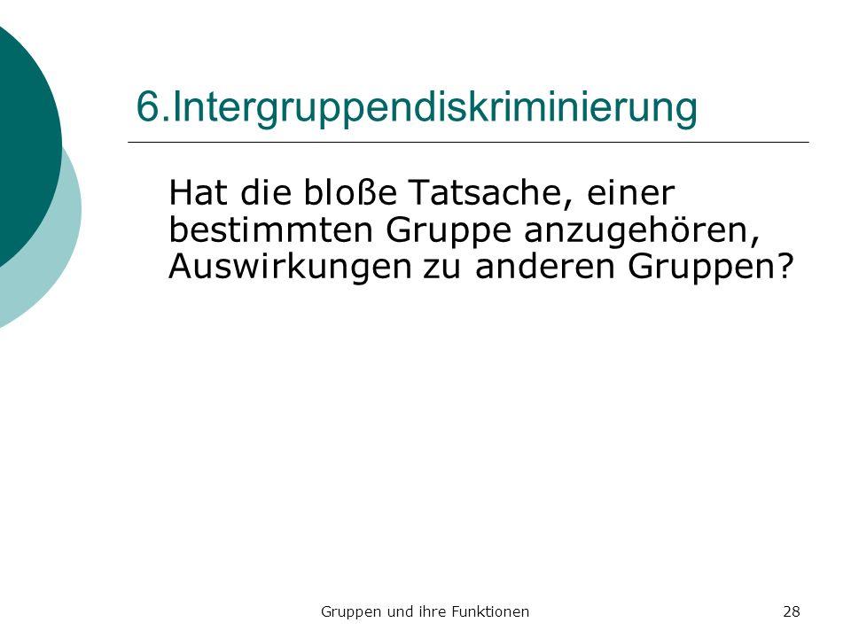 28 6.Intergruppendiskriminierung Hat die bloße Tatsache, einer bestimmten Gruppe anzugehören, Auswirkungen zu anderen Gruppen?