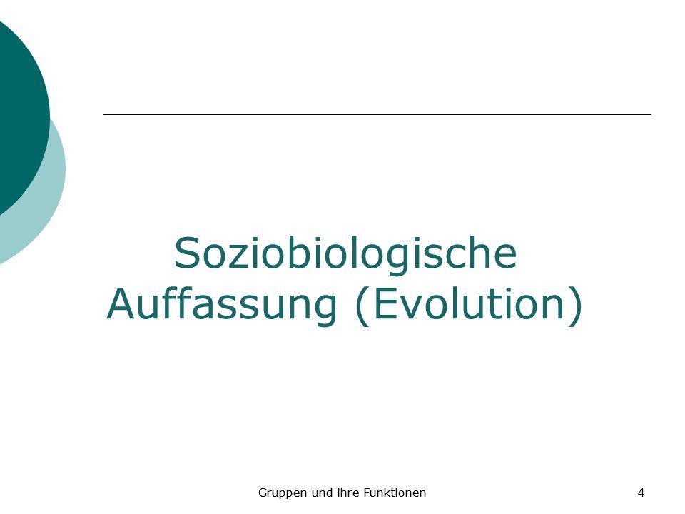Gruppen und ihre Funktionen4 Soziobiologische Auffassung (Evolution) Gruppen und ihre Funktionen