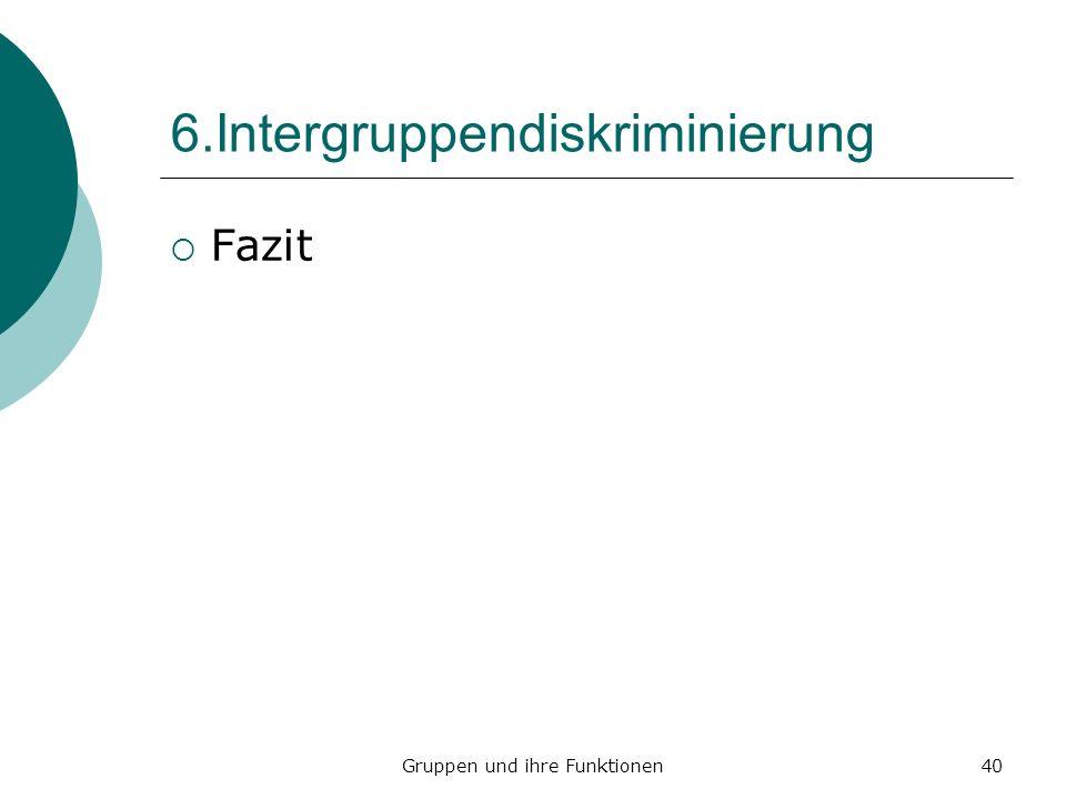 Gruppen und ihre Funktionen40 6.Intergruppendiskriminierung Fazit