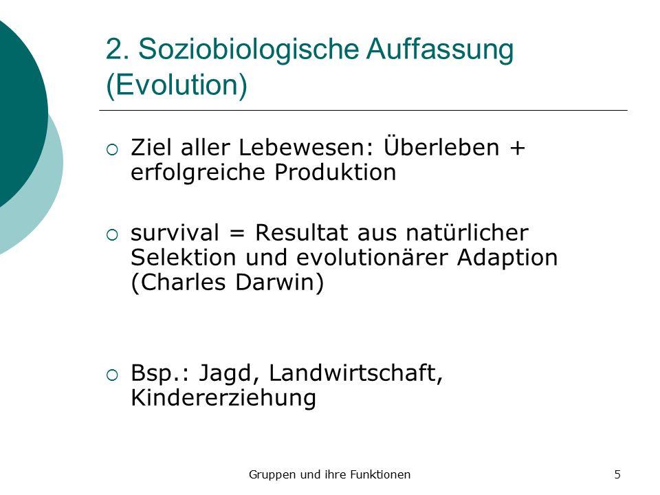 5 2. Soziobiologische Auffassung (Evolution) Ziel aller Lebewesen: Überleben + erfolgreiche Produktion survival = Resultat aus natürlicher Selektion u