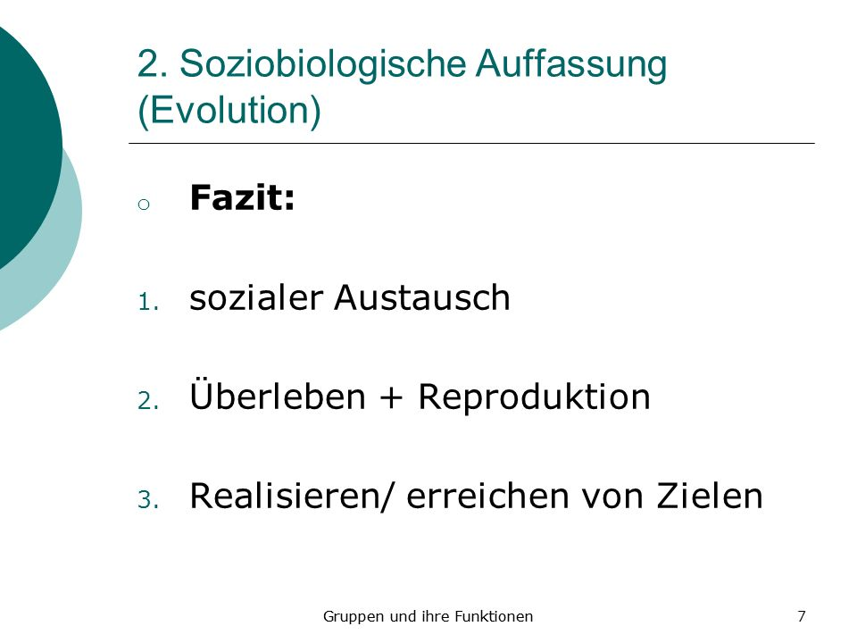 Gruppen und ihre Funktionen7 2.Soziobiologische Auffassung (Evolution) o Fazit: 1.
