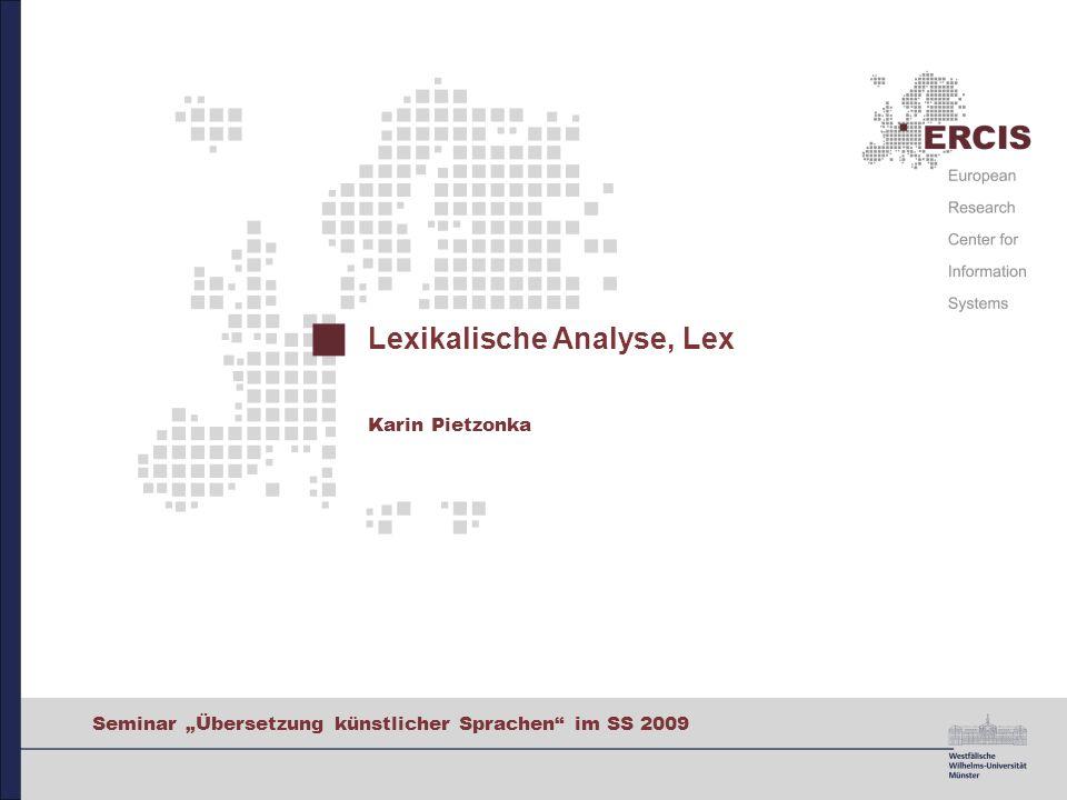 0 Seminar Übersetzung künstlicher Sprachen im SS 2009 Lexikalische Analyse, Lex Karin Pietzonka