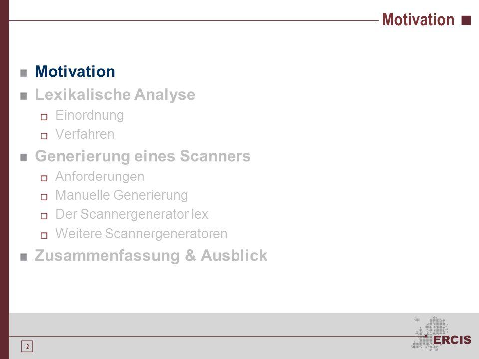 1 Agenda Motivation Lexikalische Analyse Einordnung Verfahren Generierung eines Scanners Anforderungen Manuelle Generierung Der Scannergenerator lex W