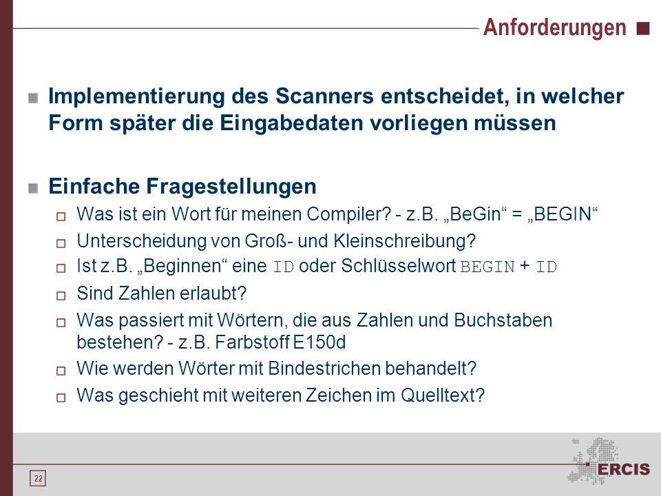 21 Generierung eines Scanners Motivation Lexikalische Analyse Einordnung Verfahren Generierung eines Scanners Anforderungen Manuelle Generierung Der S