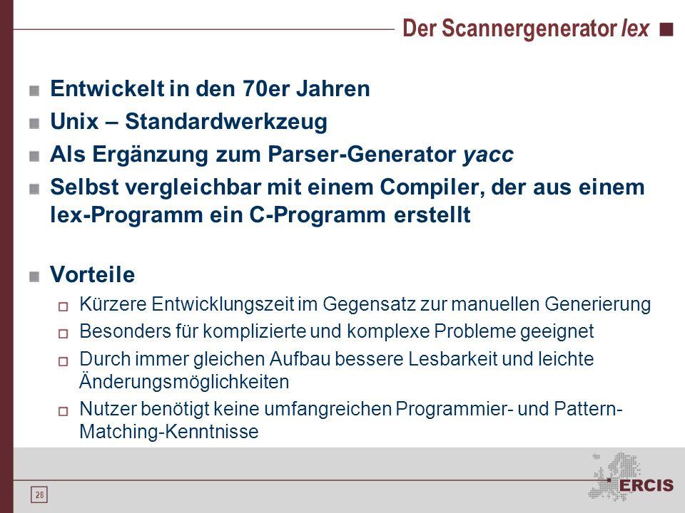 27 Der Scannergenerator lex Motivation Lexikalische Analyse Einordnung Verfahren Generierung eines Scanners Anforderungen Manuelle Generierung Der Sca