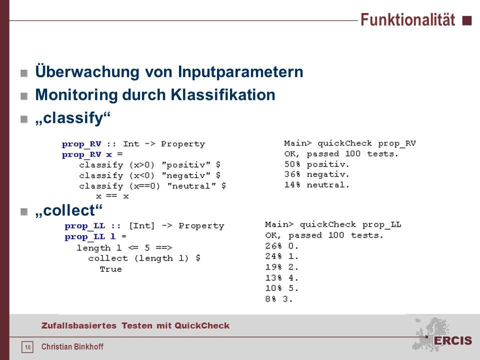 15 Zufallsbasiertes Testen mit QuickCheck Christian Binkhoff Funktionalität Benutzung bedingter Properties möglich Generierung erfolgt je Durchlauf so