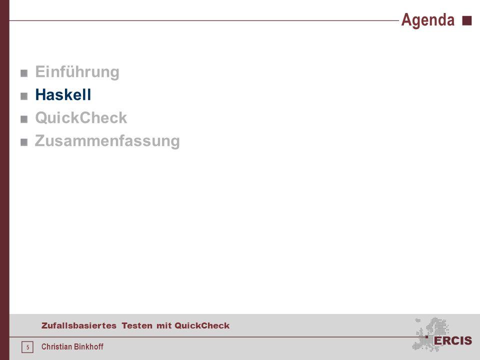 5 Zufallsbasiertes Testen mit QuickCheck Christian Binkhoff Agenda Einführung Haskell QuickCheck Zusammenfassung