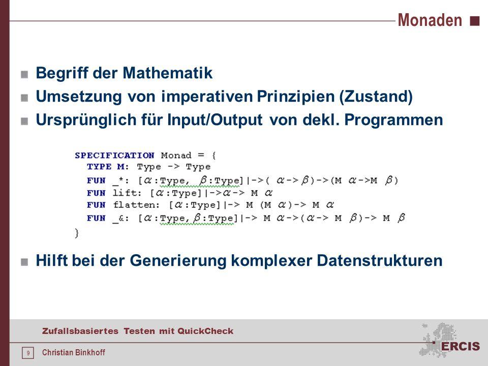 9 Zufallsbasiertes Testen mit QuickCheck Christian Binkhoff Monaden Begriff der Mathematik Umsetzung von imperativen Prinzipien (Zustand) Ursprünglich für Input/Output von dekl.