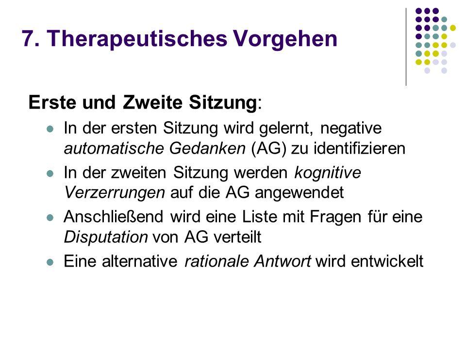 7. Therapeutisches Vorgehen Erste und Zweite Sitzung: In der ersten Sitzung wird gelernt, negative automatische Gedanken (AG) zu identifizieren In der