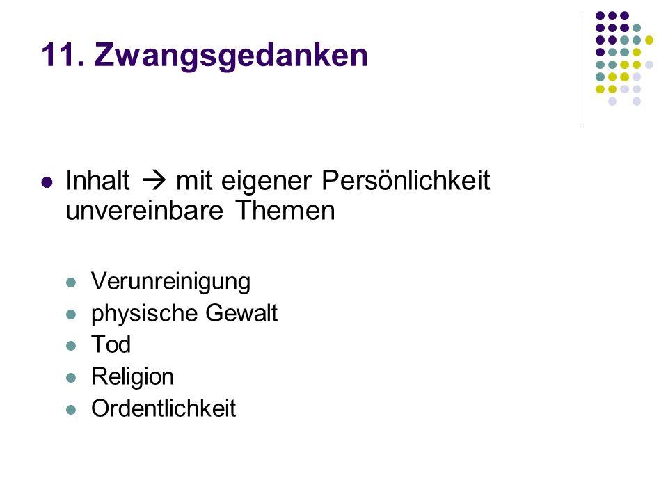 11. Zwangsgedanken Inhalt mit eigener Persönlichkeit unvereinbare Themen Verunreinigung physische Gewalt Tod Religion Ordentlichkeit