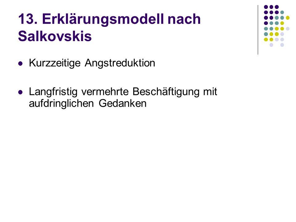 13. Erklärungsmodell nach Salkovskis Kurzzeitige Angstreduktion Langfristig vermehrte Beschäftigung mit aufdringlichen Gedanken