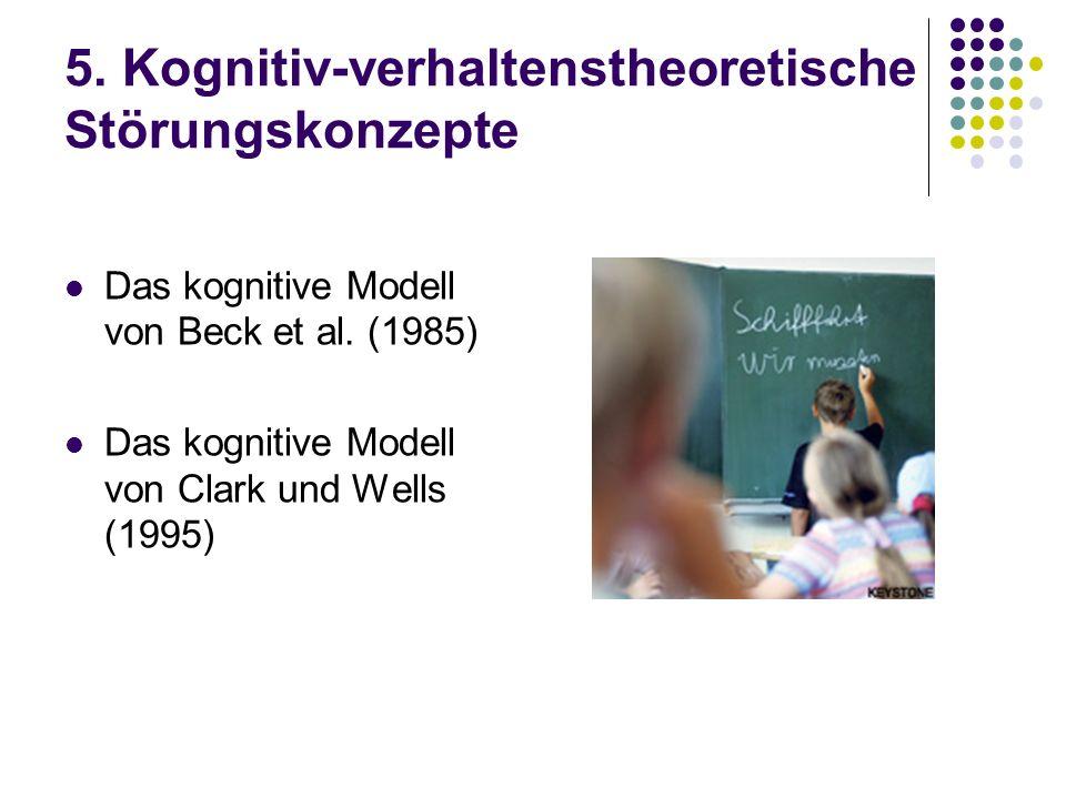 5. Kognitiv-verhaltenstheoretische Störungskonzepte Das kognitive Modell von Beck et al. (1985) Das kognitive Modell von Clark und Wells (1995)