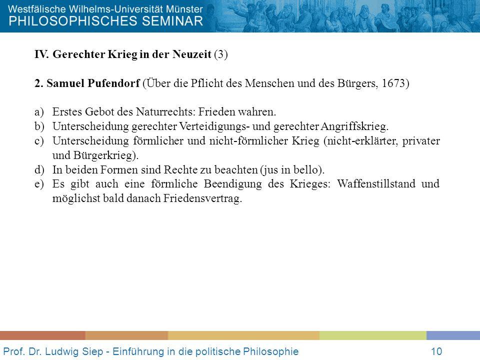Prof. Dr. Ludwig Siep - Einführung in die politische Philosophie10 IV. Gerechter Krieg in der Neuzeit (3) 2. Samuel Pufendorf (Über die Pflicht des Me