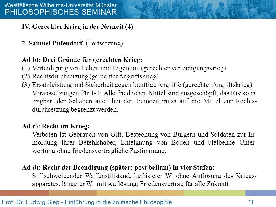 Prof. Dr. Ludwig Siep - Einführung in die politische Philosophie11 IV. Gerechter Krieg in der Neuzeit (4) 2. Samuel Pufendorf (Fortsetzung) Ad b): Dre