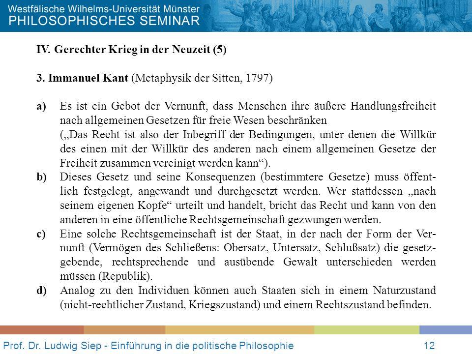 Prof. Dr. Ludwig Siep - Einführung in die politische Philosophie12 IV. Gerechter Krieg in der Neuzeit (5) 3. Immanuel Kant (Metaphysik der Sitten, 179