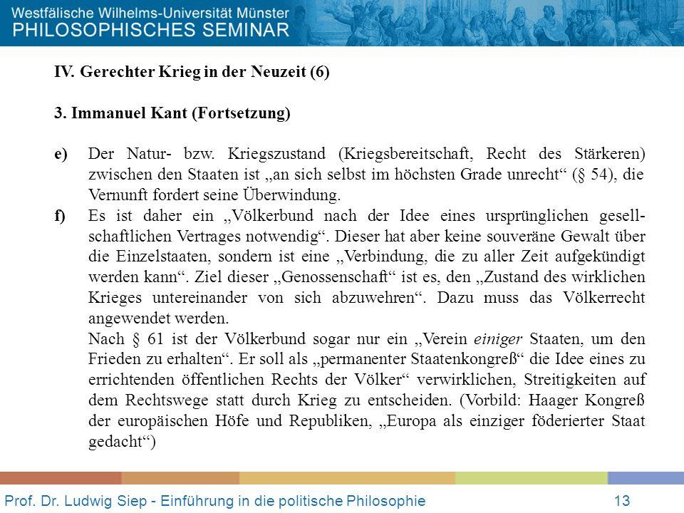Prof. Dr. Ludwig Siep - Einführung in die politische Philosophie13 IV. Gerechter Krieg in der Neuzeit (6) 3. Immanuel Kant (Fortsetzung) e) Der Natur-