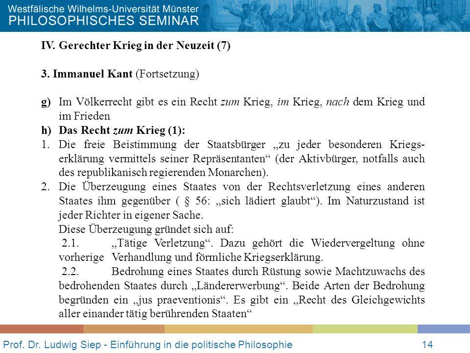 Prof. Dr. Ludwig Siep - Einführung in die politische Philosophie14 IV. Gerechter Krieg in der Neuzeit (7) 3. Immanuel Kant (Fortsetzung) g) Im Völkerr