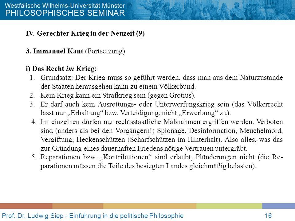 Prof. Dr. Ludwig Siep - Einführung in die politische Philosophie16 IV. Gerechter Krieg in der Neuzeit (9) 3. Immanuel Kant (Fortsetzung) i) Das Recht
