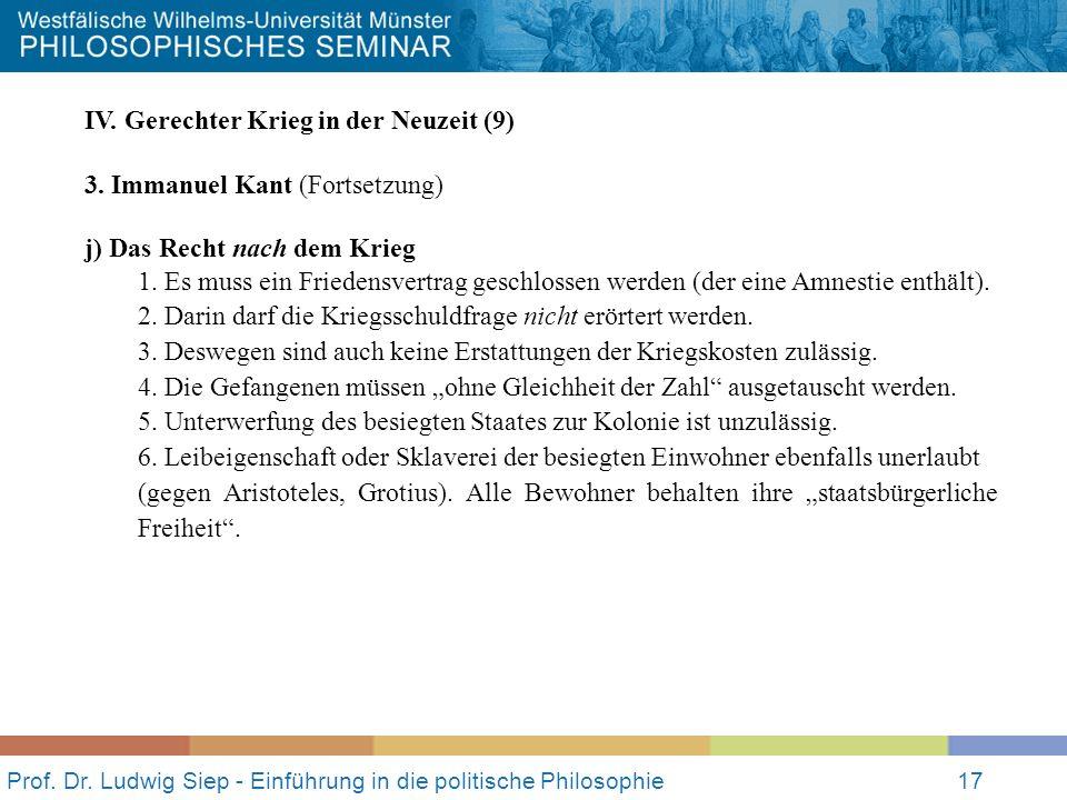 Prof. Dr. Ludwig Siep - Einführung in die politische Philosophie17 IV. Gerechter Krieg in der Neuzeit (9) 3. Immanuel Kant (Fortsetzung) j) Das Recht
