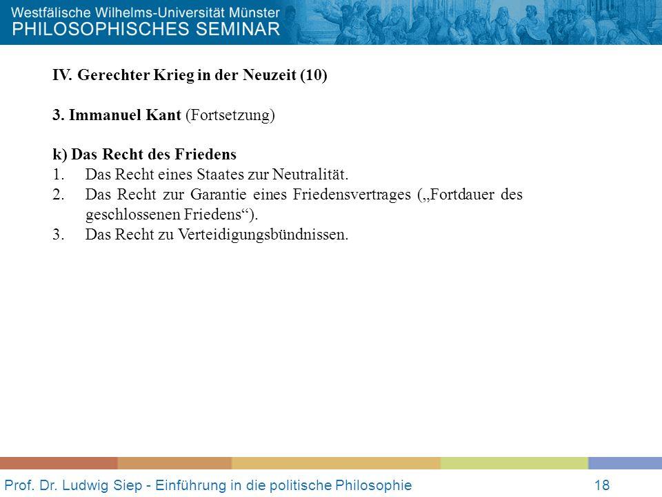 Prof. Dr. Ludwig Siep - Einführung in die politische Philosophie18 IV. Gerechter Krieg in der Neuzeit (10) 3. Immanuel Kant (Fortsetzung) k) Das Recht